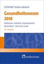 Taschen-Jahrbuch Gesundheitswesen 2018. Institutionen, Verbände, Ansprechpartner. Deutschland – Bund und Länder.