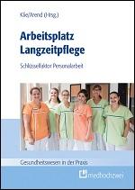 Arbeitsplatz Langzeitpflege. Schlüsselfaktor Personalarbeit.