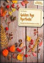 Golden Age Apotheke Rezepte bei Beschwerden im Alter