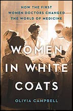 Women in White Coats How the First Women Doctors Changed the World of Medicine
